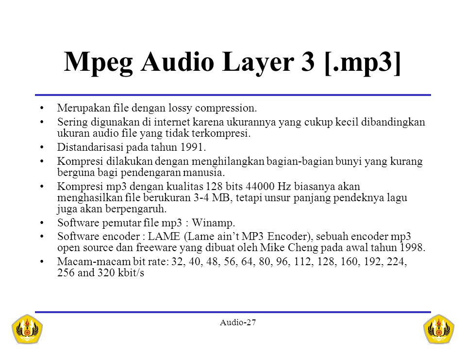 Mpeg Audio Layer 3 [.mp3] Merupakan file dengan lossy compression.